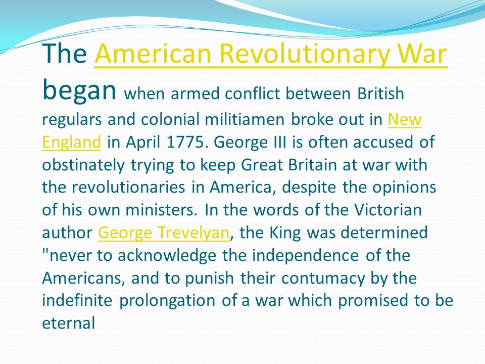 The American Revolutionary War began when armed conflict between British regulars and colonial militiamen broke out in New England in April 1775.