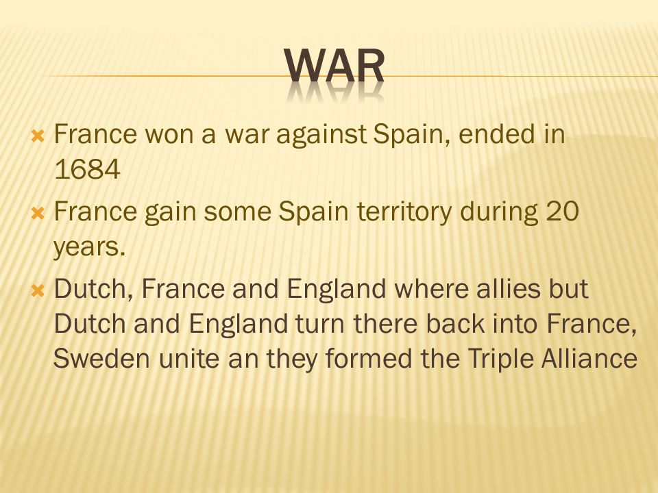  France won a war against Spain, ended in 1684  France gain some Spain territory during 20 years.