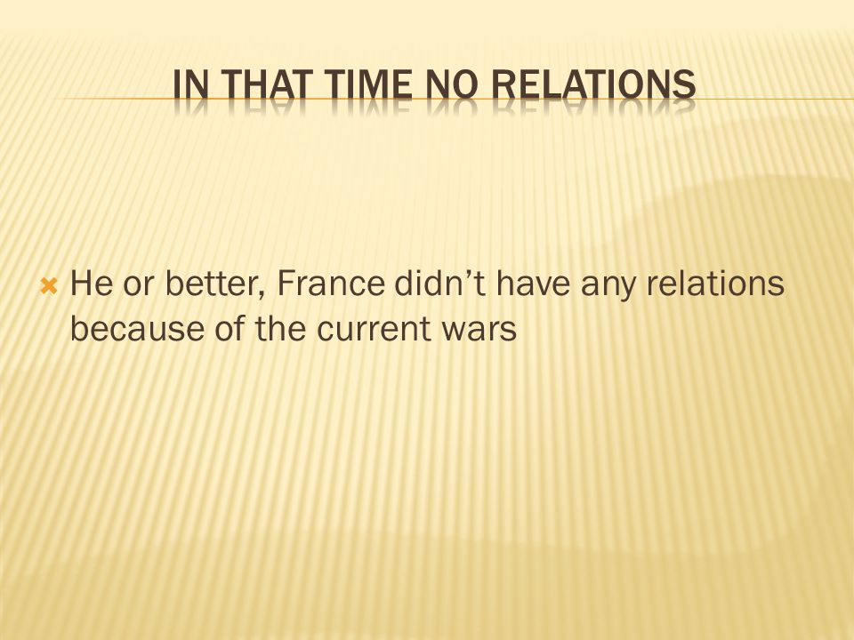  He or better, France didn't have any relations because of the current wars