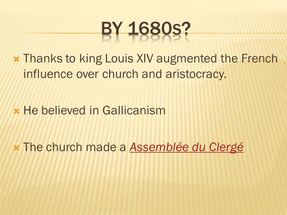  Thanks to king Louis XIV augmented the French influence over church and aristocracy.