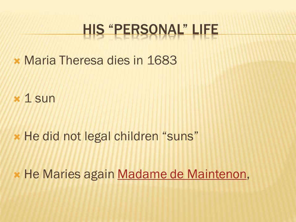  Maria Theresa dies in 1683  1 sun  He did not legal children suns  He Maries again Madame de Maintenon,Madame de Maintenon