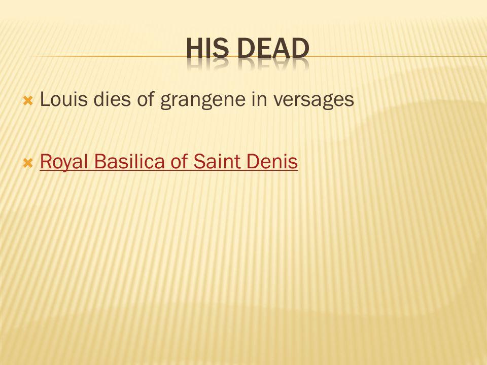  Louis dies of grangene in versages  Royal Basilica of Saint Denis Royal Basilica of Saint Denis