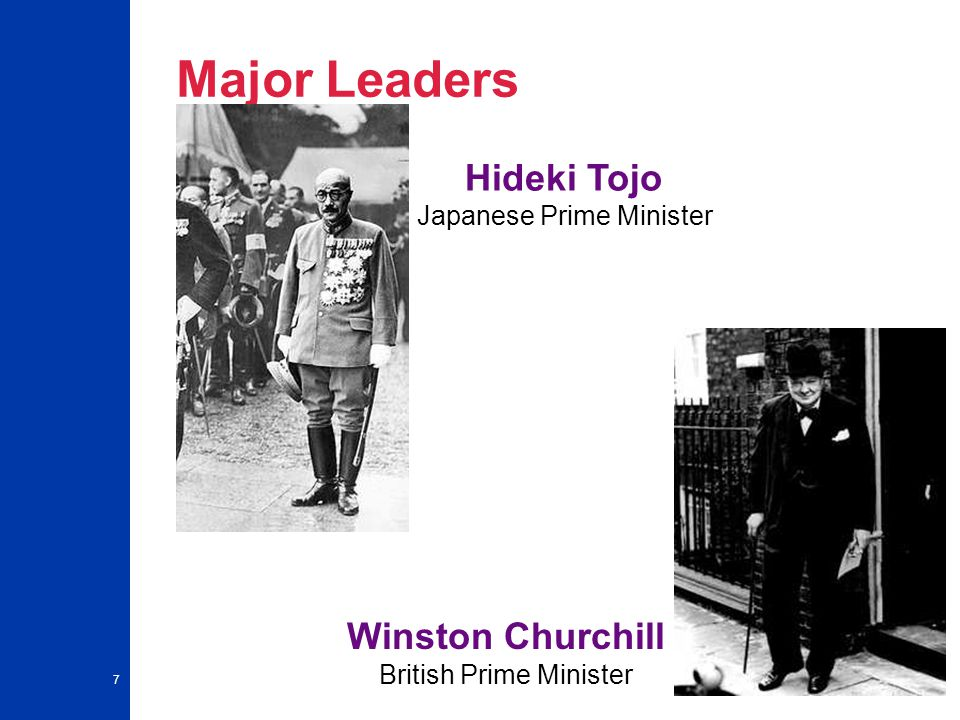 7 Major Leaders Hideki Tojo Japanese Prime Minister Winston Churchill British Prime Minister