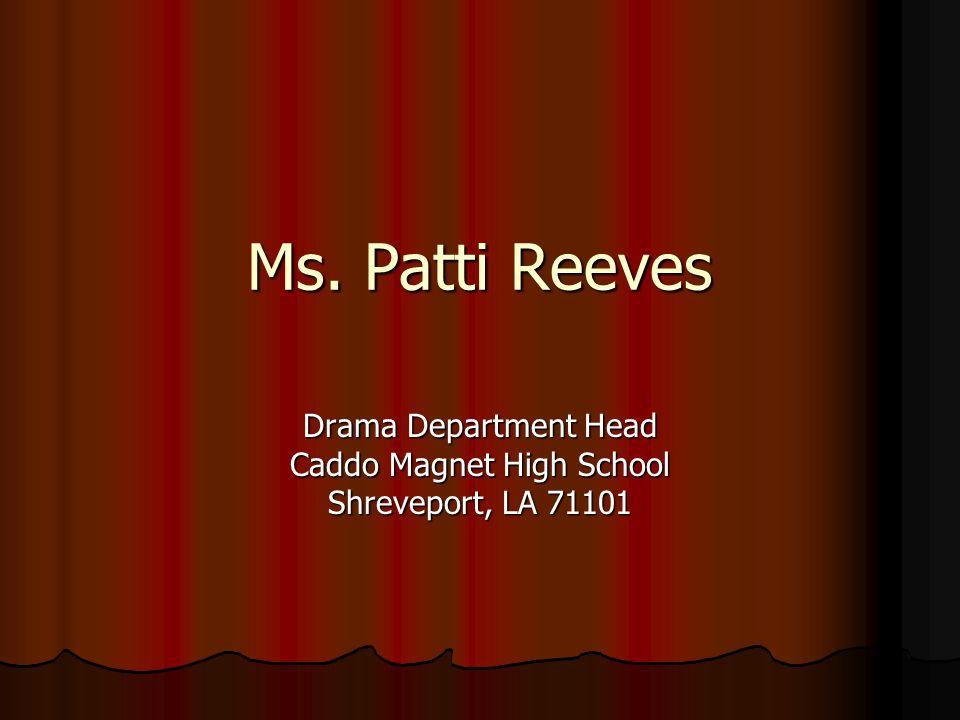 Ms. Patti Reeves Drama Department Head Caddo Magnet High School Shreveport, LA 71101