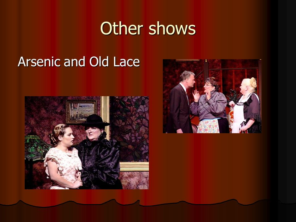 Other shows Arsenic and Old Lace