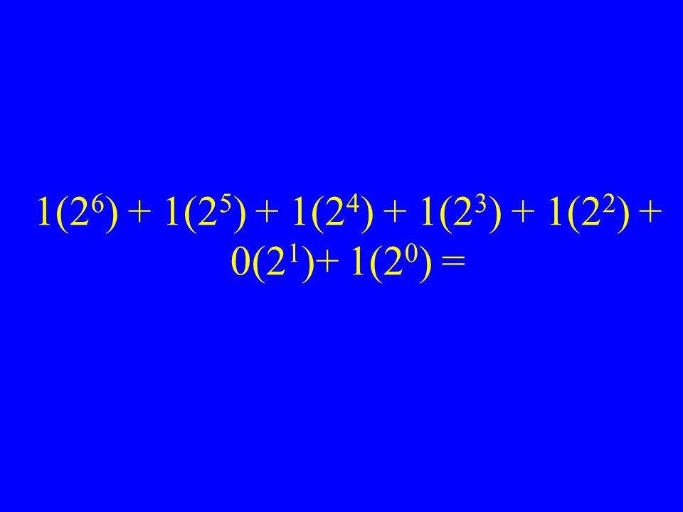 1(2 6 ) + 1(2 5 ) + 1(2 4 ) + 1(2 3 ) + 1(2 2 ) + 0(2 1 )+ 1(2 0 ) =