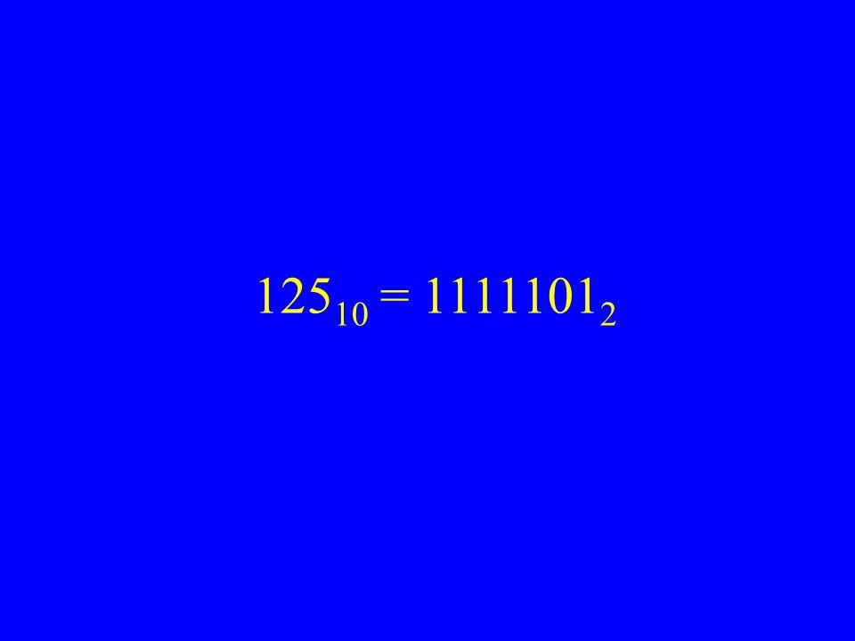 125 10 = 1111101 2