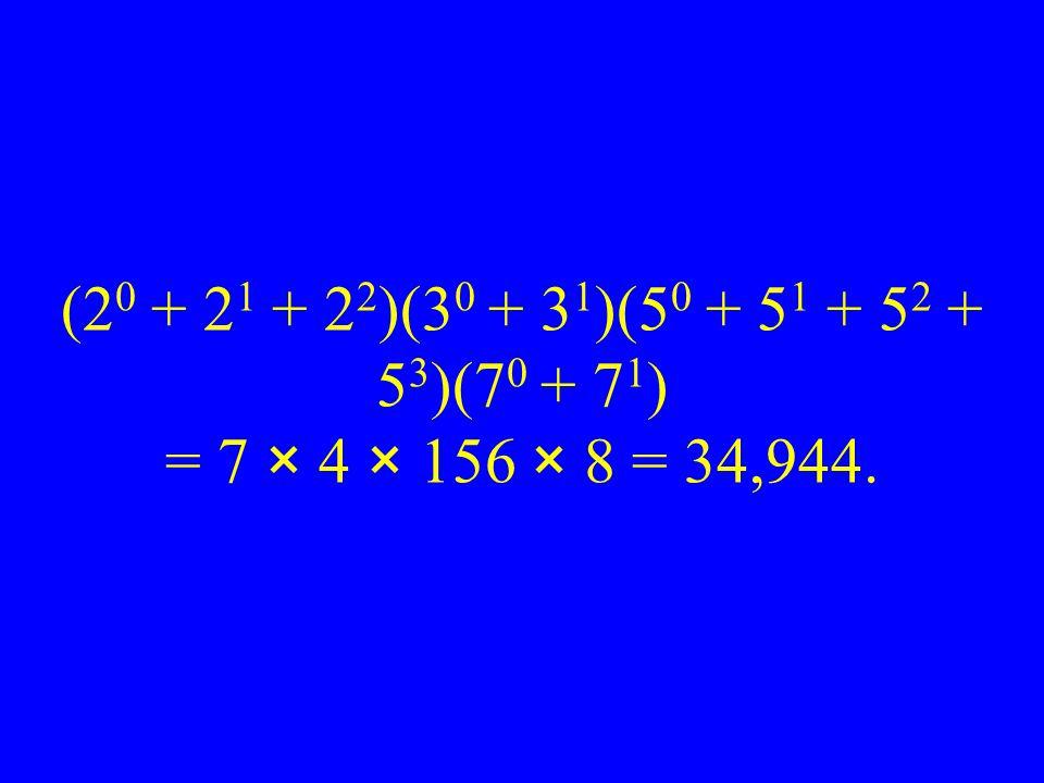 (2 0 + 2 1 + 2 2 )(3 0 + 3 1 )(5 0 + 5 1 + 5 2 + 5 3 )(7 0 + 7 1 ) = 7 × 4 × 156 × 8 = 34,944.