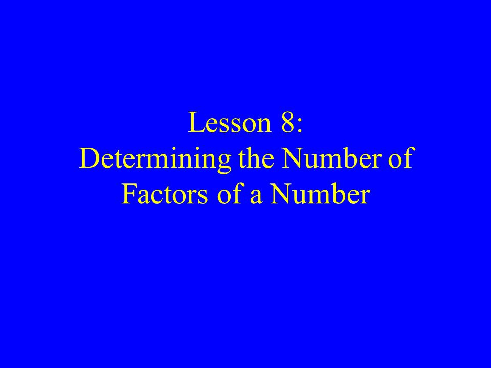 Lesson 8: Determining the Number of Factors of a Number