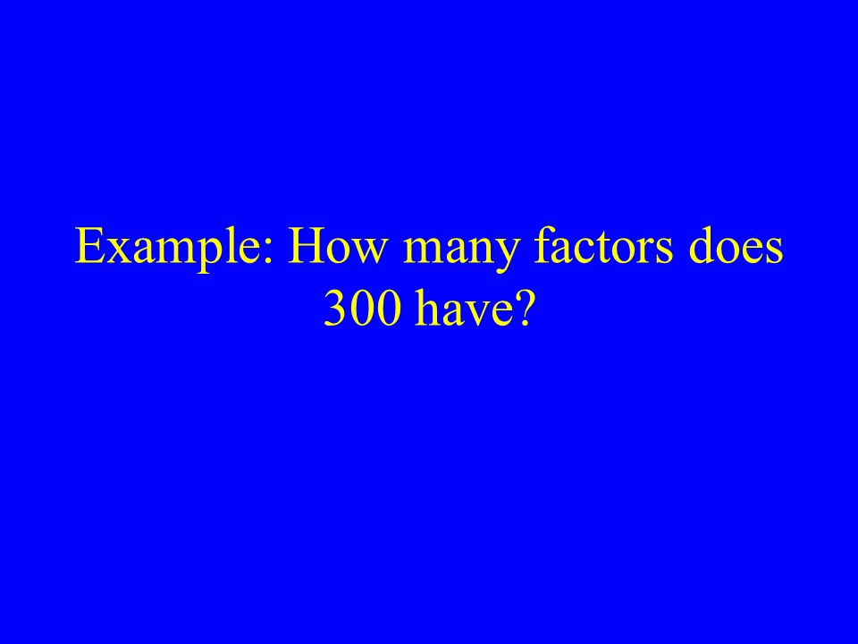 Example: How many factors does 300 have