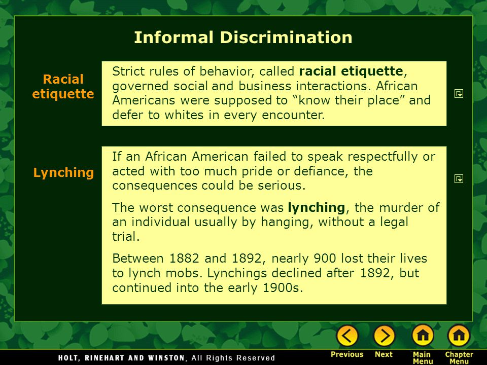 Informal Discrimination If an African American failed to speak respectfully or acted with too much pride or defiance, the consequences could be seriou