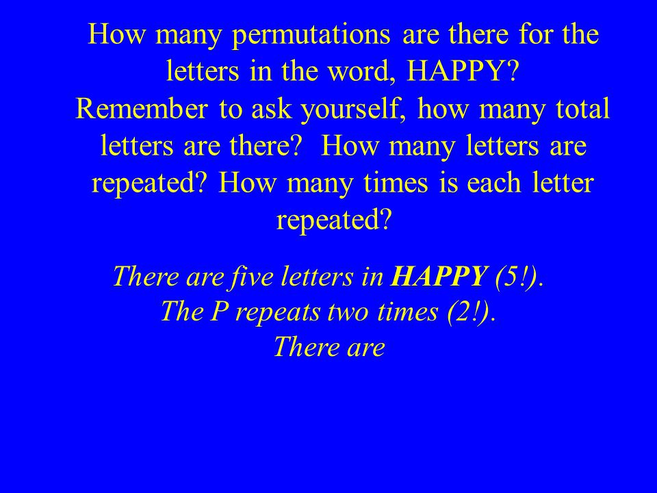 There are five letters in HAPPY (5!). The P repeats two times (2!). There are