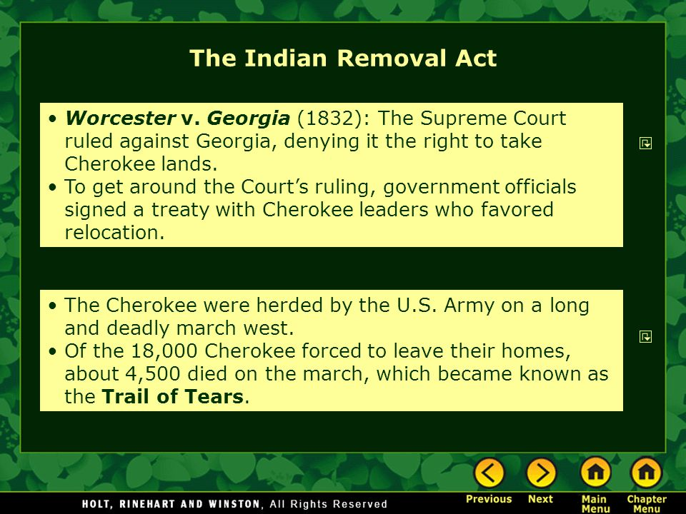 The Indian Removal Act Worcester v. Georgia (1832): The Supreme Court ruled against Georgia, denying it the right to take Cherokee lands. To get aroun