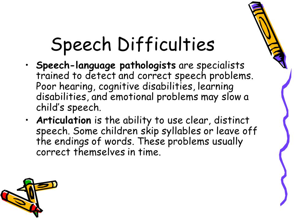 Speech Difficulties Speech-language pathologists are specialists trained to detect and correct speech problems. Poor hearing, cognitive disabilities,