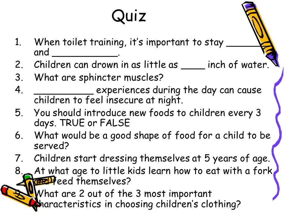 Quiz 1.When toilet training, it's important to stay _______ and ___________. 2.Children can drown in as little as ____ inch of water. 3.What are sphin