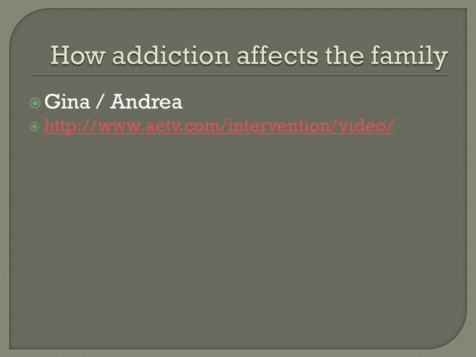  Gina / Andrea  http://www.aetv.com/intervention/video/ http://www.aetv.com/intervention/video/