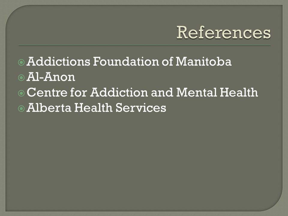  Addictions Foundation of Manitoba  Al-Anon  Centre for Addiction and Mental Health  Alberta Health Services