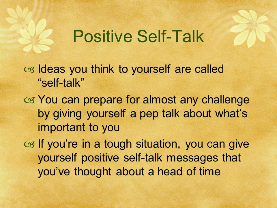 """Positive Self-Talk  Ideas you think to yourself are called """"self-talk""""  You can prepare for almost any challenge by giving yourself a pep talk about"""