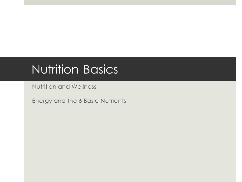 Nutrition Basics Nutrition and Wellness Energy and the 6 Basic Nutrients
