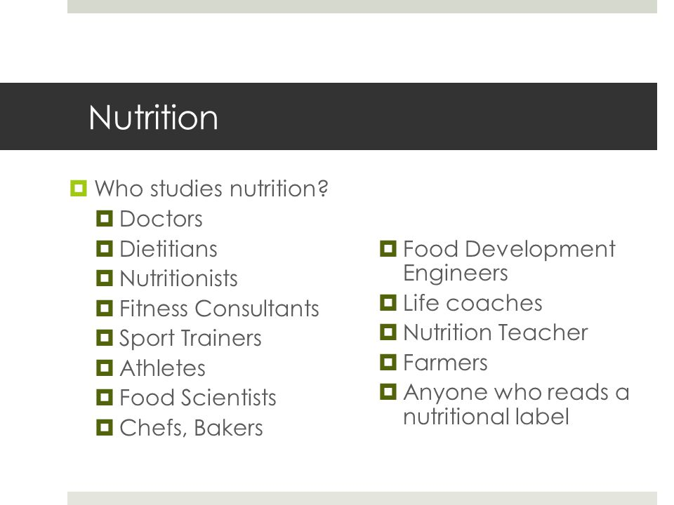 Nutrition  Who studies nutrition.