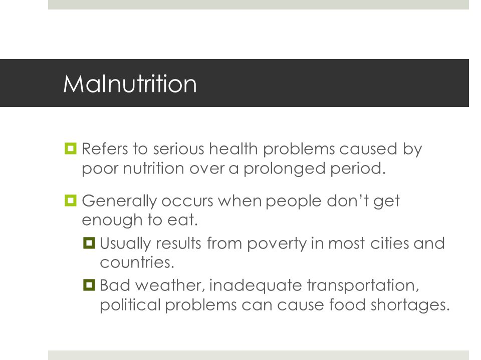 Malnutrition  Refers to serious health problems caused by poor nutrition over a prolonged period.