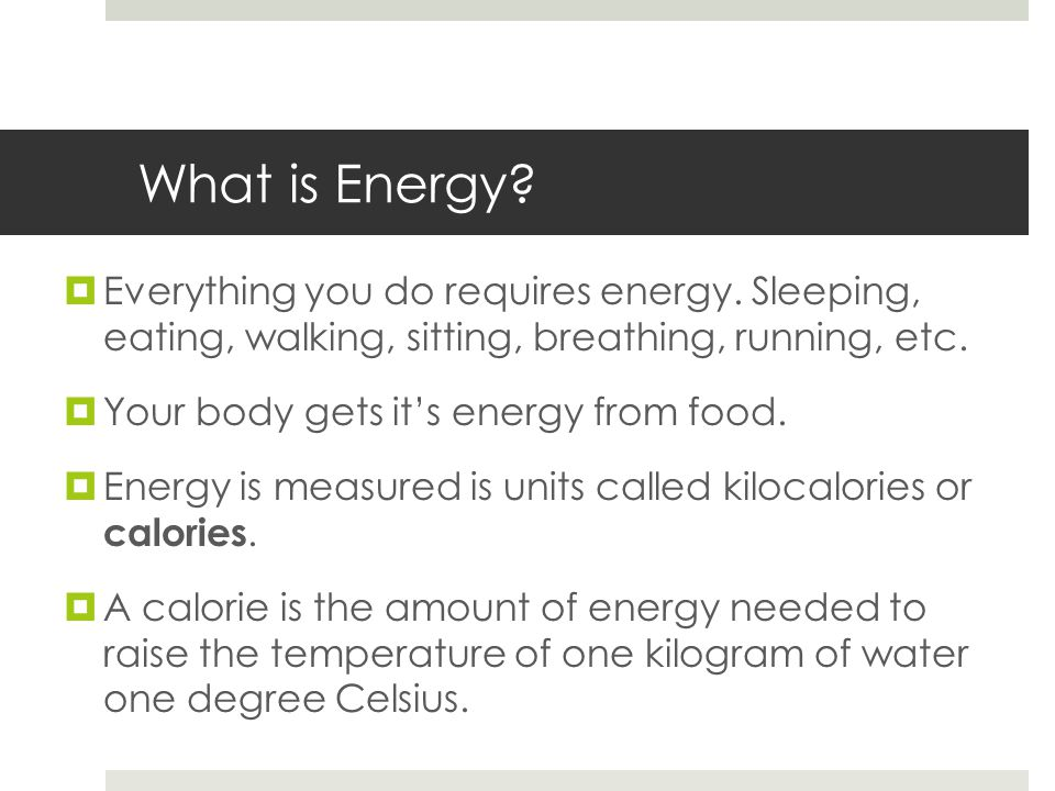 What is Energy.  Everything you do requires energy.