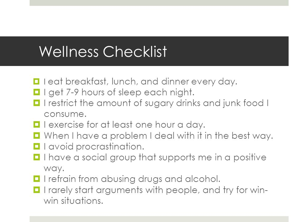 Wellness Checklist  I eat breakfast, lunch, and dinner every day.
