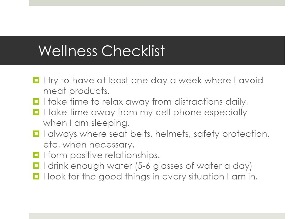Wellness Checklist  I try to have at least one day a week where I avoid meat products.