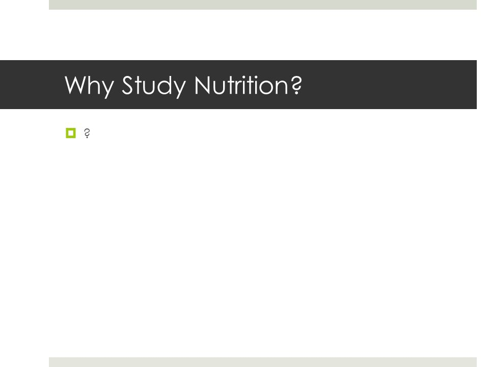 Why Study Nutrition? ??