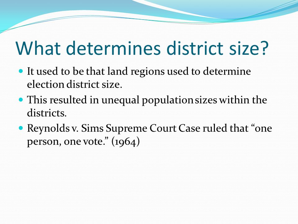 What determines district size? It used to be that land regions used to determine election district size. This resulted in unequal population sizes wit