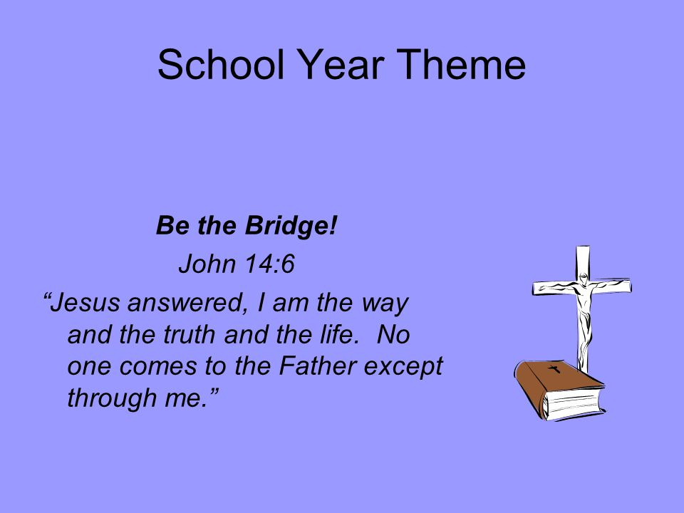 School Year Theme Be the Bridge.