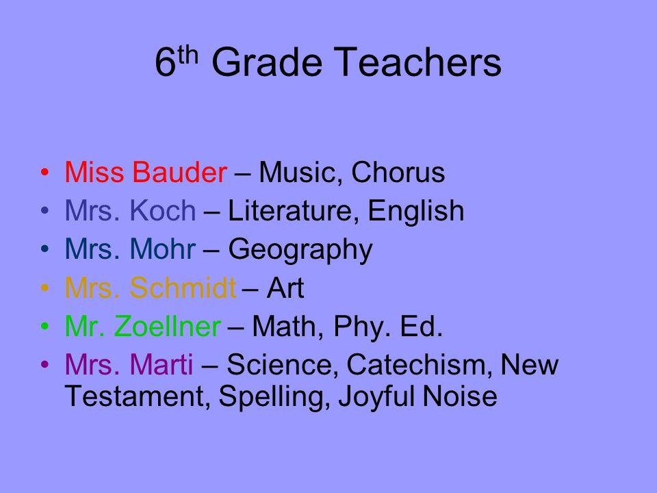 6 th Grade Teachers Miss Bauder – Music, Chorus Mrs.
