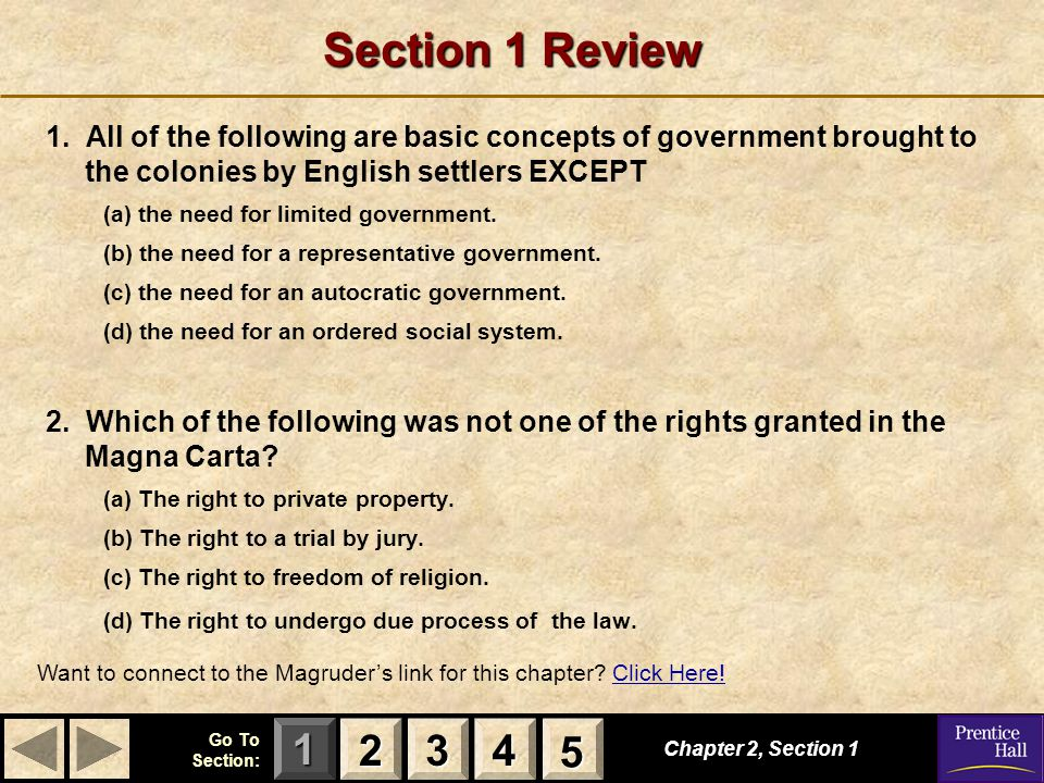 123 Go To Section: 4 5 Section 1 Review 1. All of the following are basic concepts of government brought to the colonies by English settlers EXCEPT (a