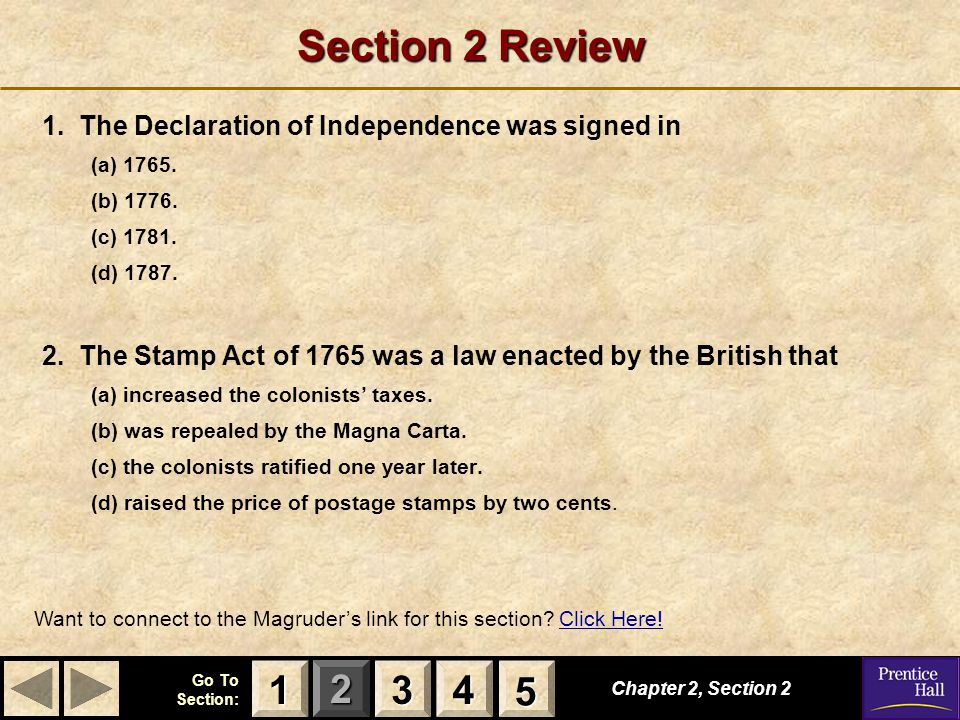 123 Go To Section: 4 5 Section 2 Review 1. The Declaration of Independence was signed in (a) 1765. (b) 1776. (c) 1781. (d) 1787. 2. The Stamp Act of 1