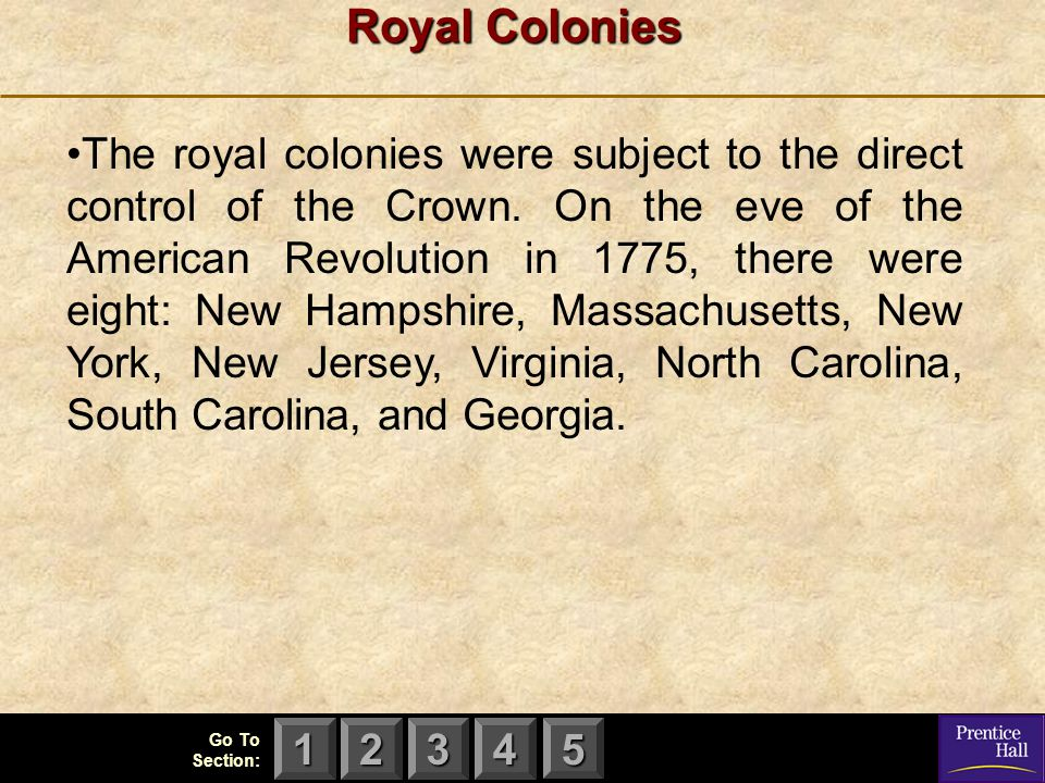 123 Go To Section: 4 5 Royal Colonies The royal colonies were subject to the direct control of the Crown. On the eve of the American Revolution in 177