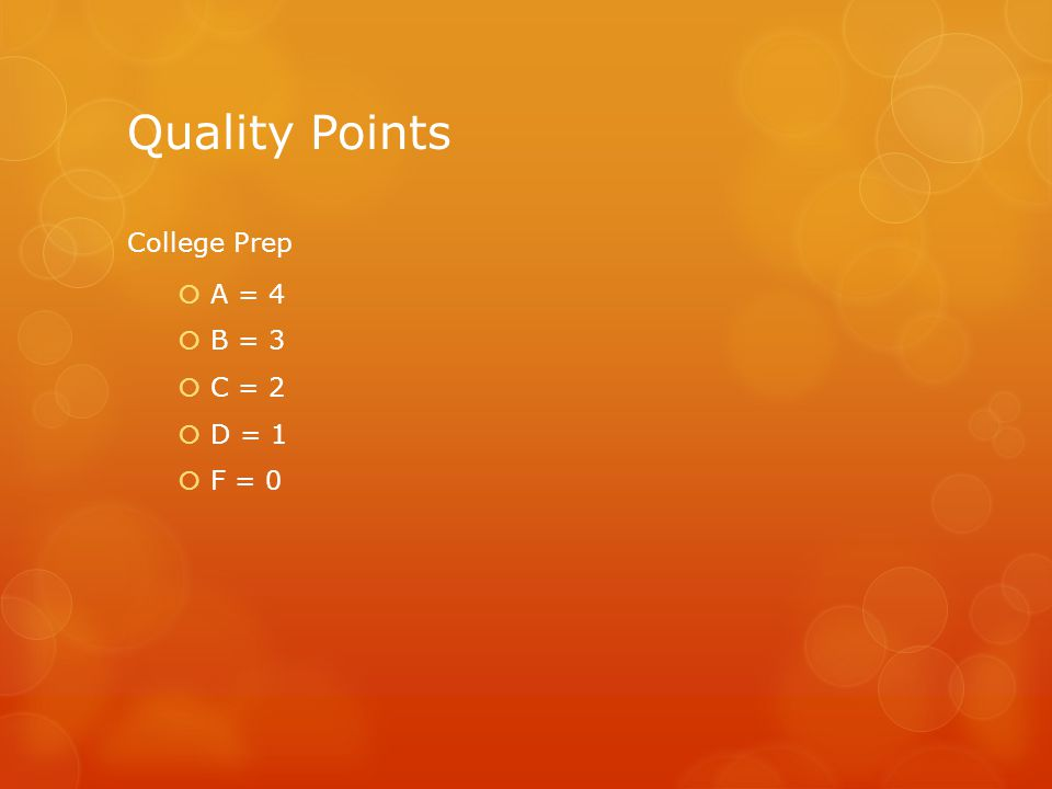 Quality Points College Prep  A = 4  B = 3  C = 2  D = 1  F = 0