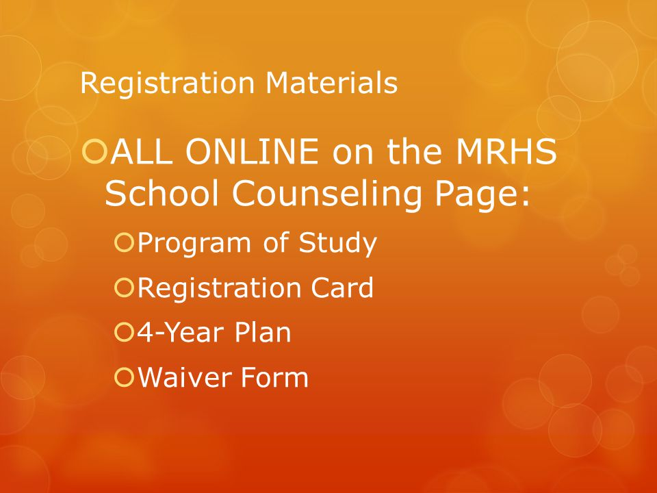 Registration Materials  ALL ONLINE on the MRHS School Counseling Page:  Program of Study  Registration Card  4-Year Plan  Waiver Form