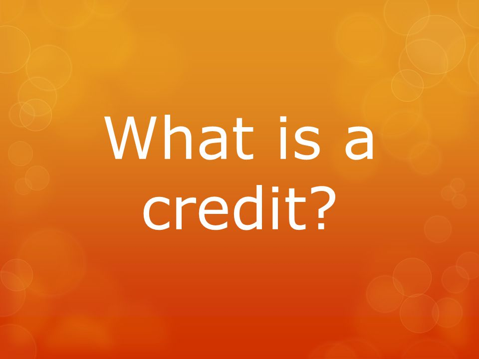 What is a credit