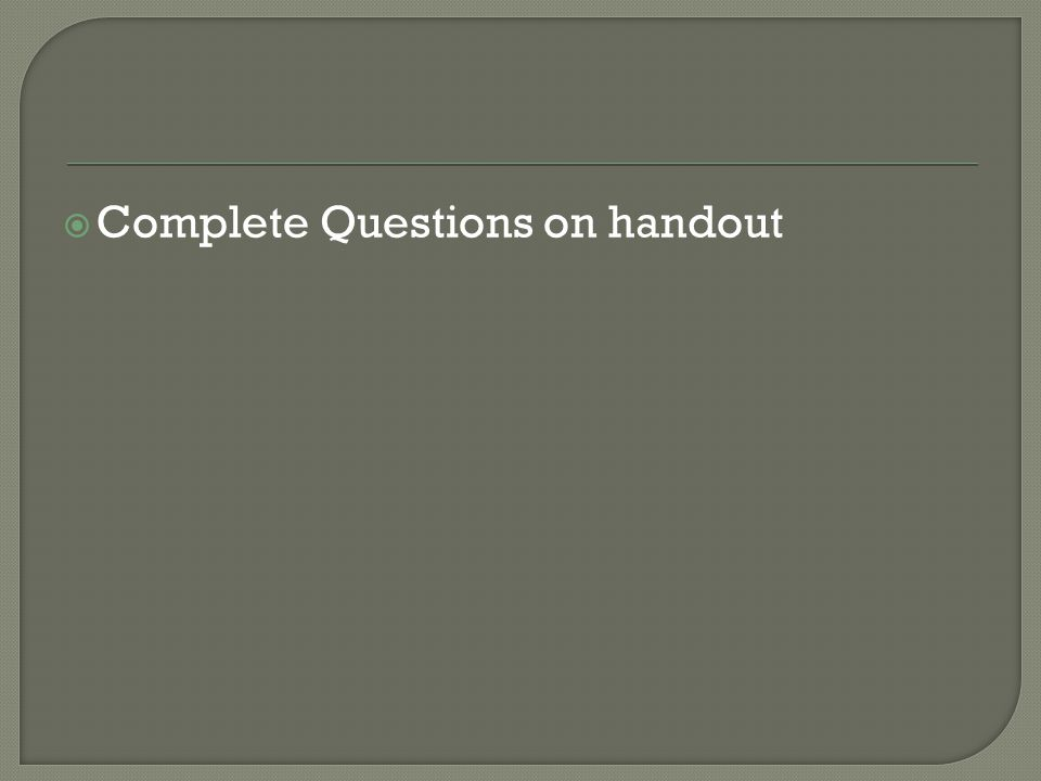  Complete Questions on handout