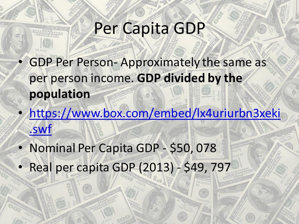 Per Capita GDP GDP Per Person- Approximately the same as per person income.