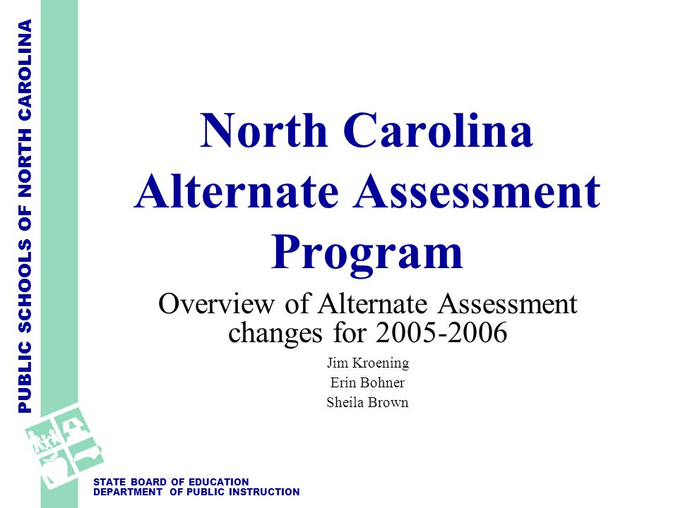 PUBLIC SCHOOLS OF NORTH CAROLINA STATE BOARD OF EDUCATION DEPARTMENT OF PUBLIC INSTRUCTION NCEXTEND1 is: Alternate assessment for students with significant cognitive disabilities Based on the grade-level extensions of the Standard Course of Study (SCS) Students are evaluated based on alternate achievement standards
