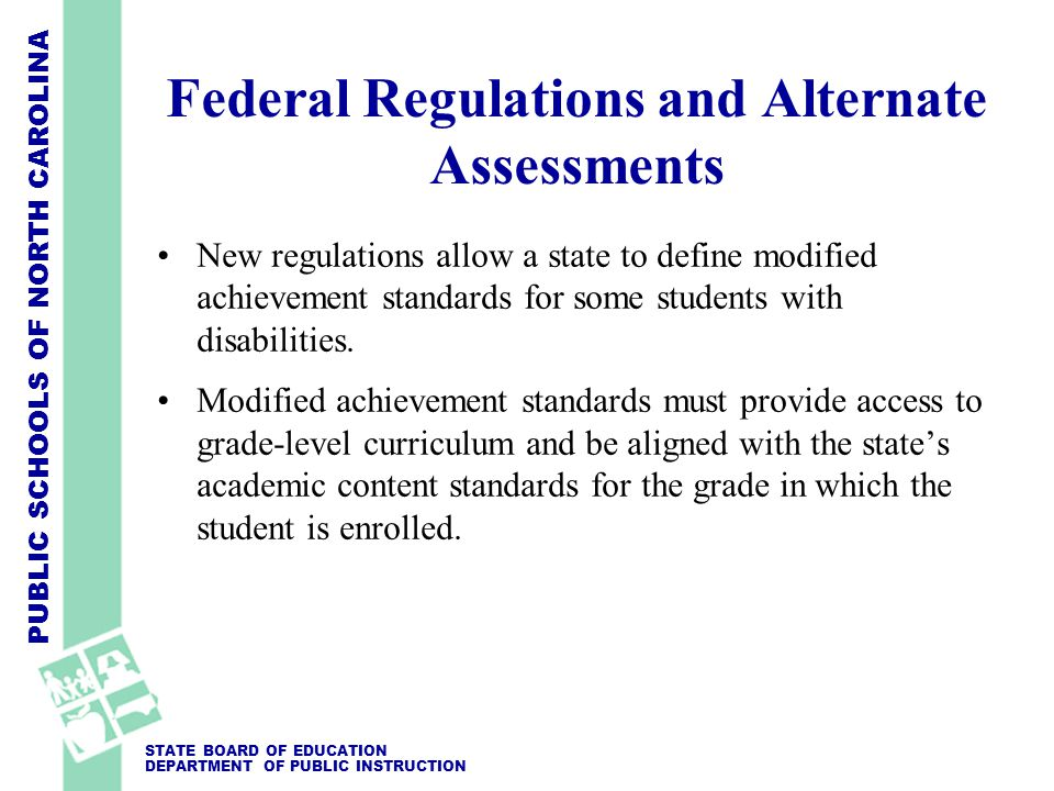 PUBLIC SCHOOLS OF NORTH CAROLINA STATE BOARD OF EDUCATION DEPARTMENT OF PUBLIC INSTRUCTION NCCLAS is an alternate for: Reading grades 3-8 Mathematics grades 3-8 HSCT grade 10 Reading HSCT grade 10 Mathematics Writing grades 4, 7 and 10 End-of-Course Exams (Algebra I, Algebra II, Geometry, Biology, Physics, Chemistry, Physical Science, Civics and Economics, U.S.