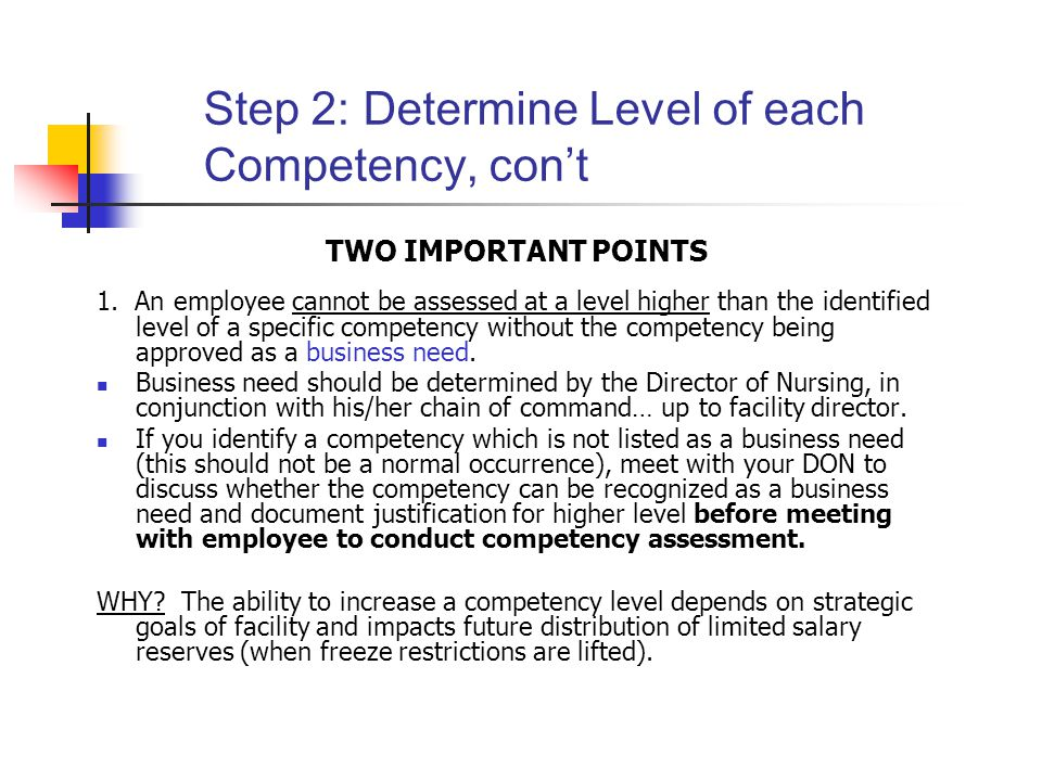 Step 2: Determine Level of each Competency, con't TWO IMPORTANT POINTS 1. An employee cannot be assessed at a level higher than the identified level o