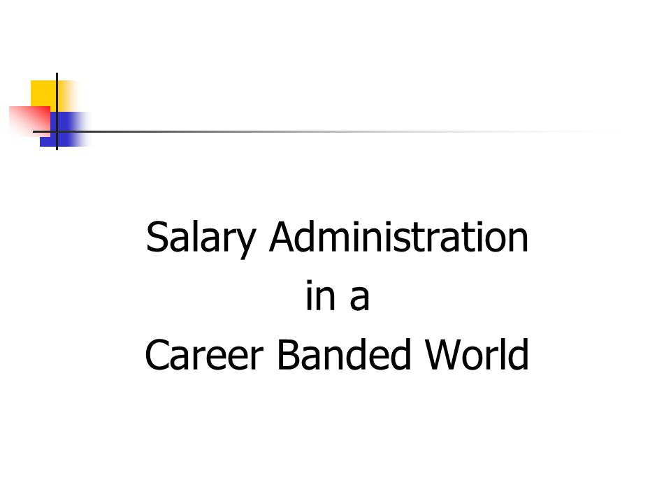 Salary Administration in a Career Banded World