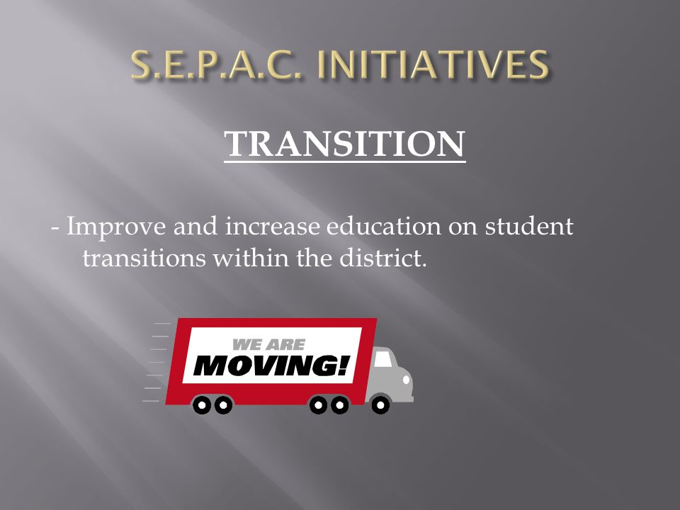 TRANSITION - Improve and increase education on student transitions within the district.