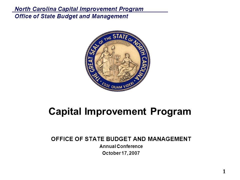 North Carolina Capital Improvement Program Office of State Budget and Management 12 COPs Funding Status To date $385,606,779 has been expended on 2005 and 2006 projects 2005-$346,870,936 2006- $38,735,843 The first two projects scheduled to be completed are Prison #6 and the Central Regional Psychiatric Hospital in Butner, which fall under the 2005 projects