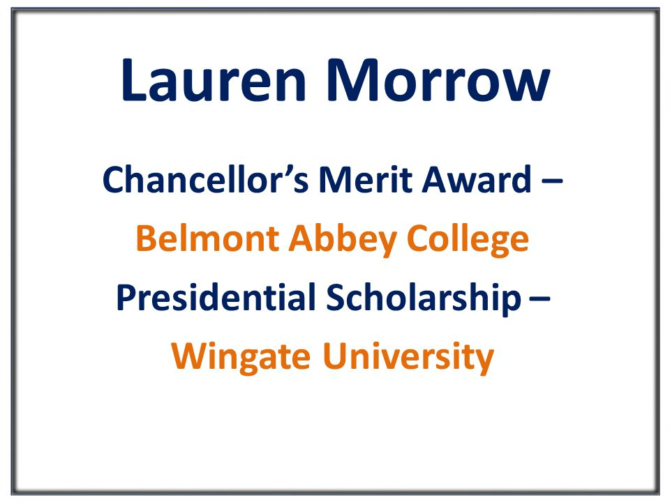 Lauren Morrow Chancellor's Merit Award – Belmont Abbey College Presidential Scholarship – Wingate University
