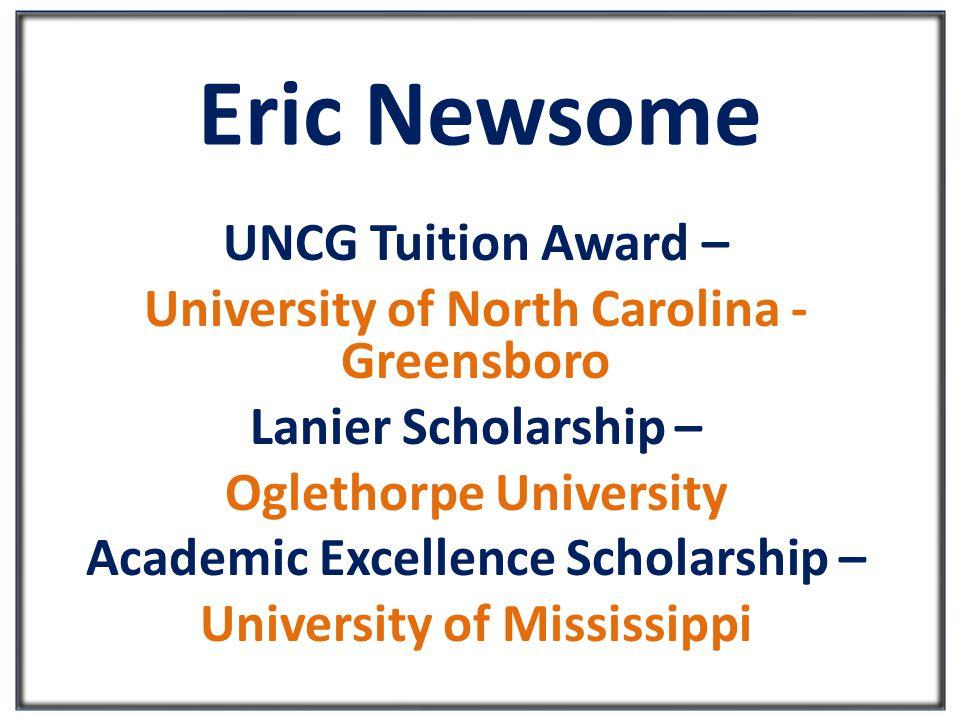 Eric Newsome UNCG Tuition Award – University of North Carolina - Greensboro Lanier Scholarship – Oglethorpe University Academic Excellence Scholarship – University of Mississippi