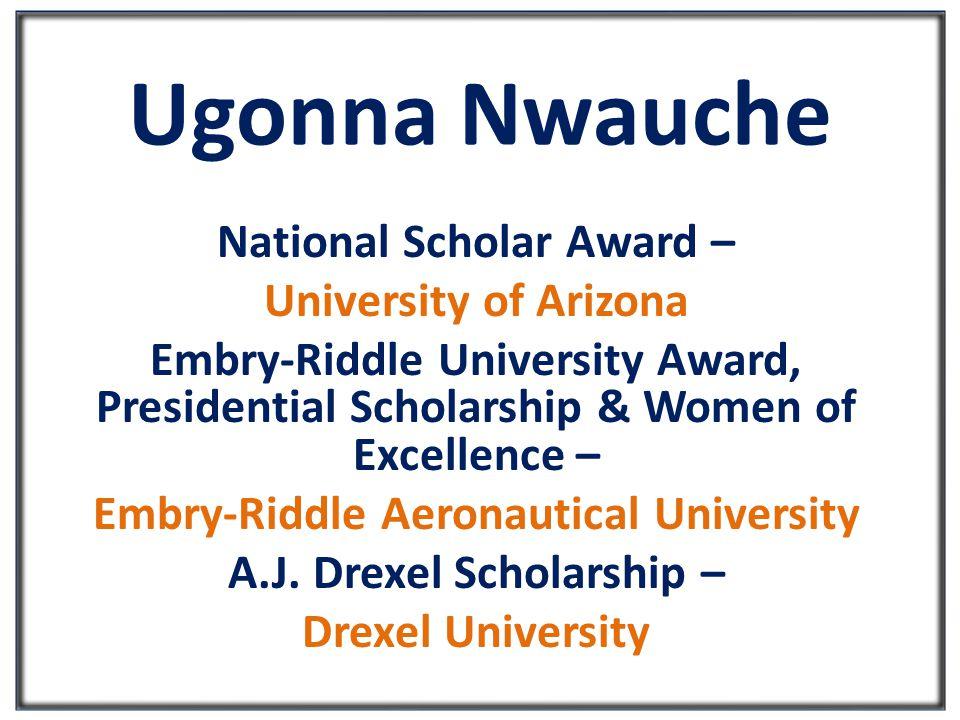 Ugonna Nwauche National Scholar Award – University of Arizona Embry-Riddle University Award, Presidential Scholarship & Women of Excellence – Embry-Riddle Aeronautical University A.J.