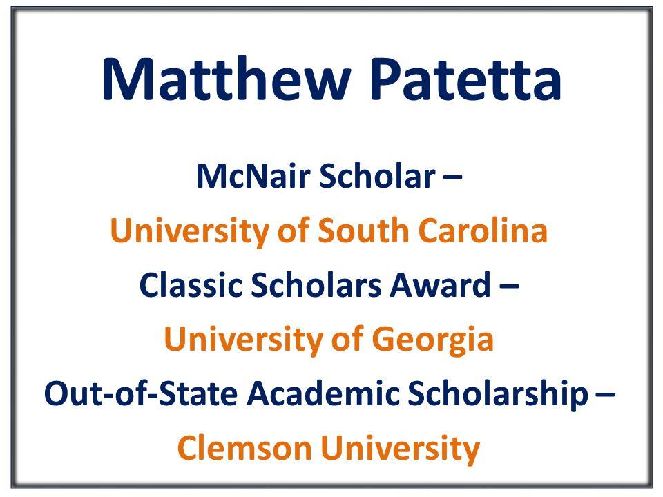 Matthew Patetta McNair Scholar – University of South Carolina Classic Scholars Award – University of Georgia Out-of-State Academic Scholarship – Clemson University